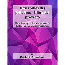 Desarrollos des poliedros - Libro del proyecto: Un enfoque practico a la geometria tridimensional con instrucciones (Libros de matemáticas para niños)