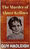 The Murder of Alma Kellner: Nearly Forgotten True Crimes
