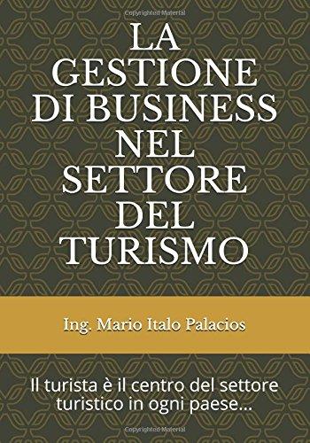 LA GESTIONE DI BUSINESS NEL SETTORE DEL TURISMO: Il turista è il centro del settore turistico in ogni paese...
