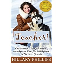 Teacher!: One Woman's True Adventure on a Remote First Nations Reserve in Northern Canada