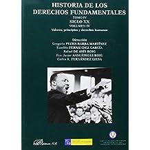 Historia de los derechos fundamentales. Tomo IV. Siglo XX. Volumen IV. Valores, principios y derechos humanos: 4