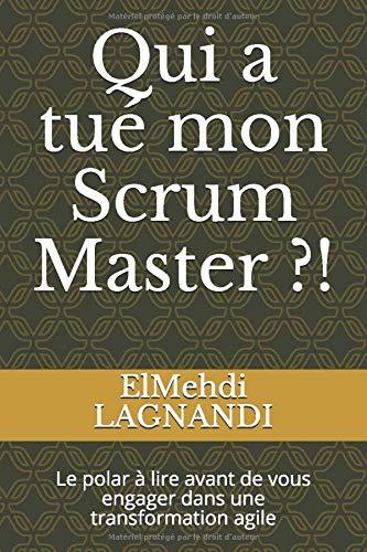 Qui a tué mon Scrum Master ?!: Le polar à lire avant de vous engager dans une transformation agile par ElMehdi LAGNANDI