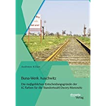 Buna-Werk Auschwitz: Die maßgeblichen Entscheidungsgründe der Ig Farben für die Standortwahl Dwory-Monowitz