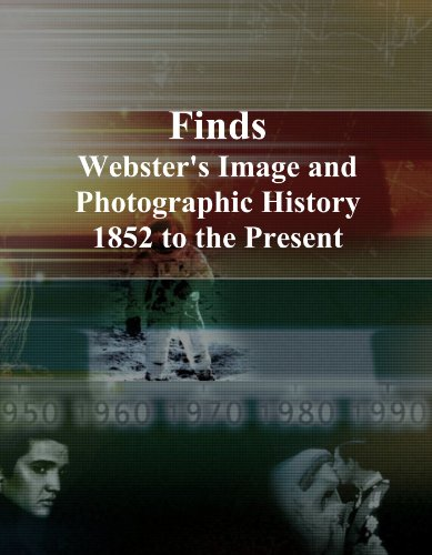 Finds: Webster's Image and Photographic History, 1852 to the Present