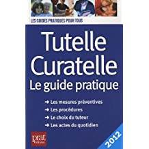 Tutelle curatelle 2012 : Le guide pratique