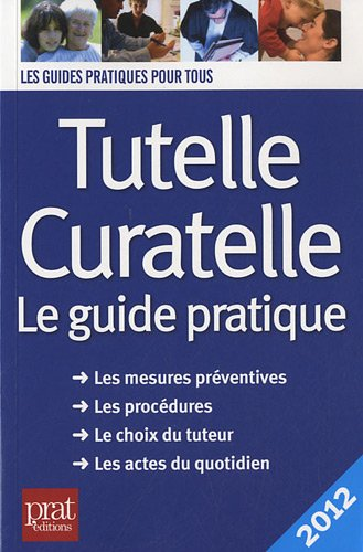 Tutelle curatelle 2012 : Le guide pratique