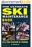 The Ultimate Ski Maintenance Book: DIY Ski Waxing, Edging and Tuning (English Edition)