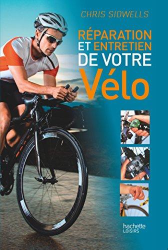 Réparation et entretien de votre vélo par Chris Sidwells