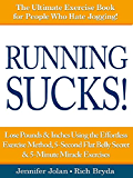 Running SUCKS! - Lose Pounds & Inches Using the Effortless Exercise Method, 5-Second Flat Belly Secret & 5-Minute Miracle Exercises (English Edition)