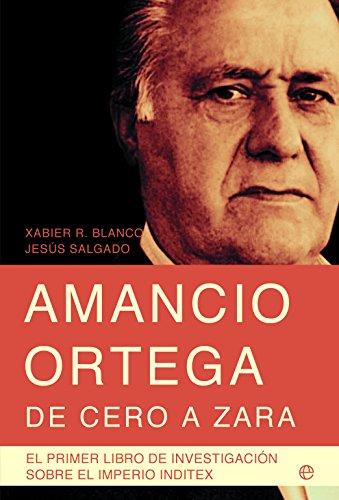 Amancio Ortega, de cero a Zara (Actualidad (esfera)) por Xabier R. Blanco