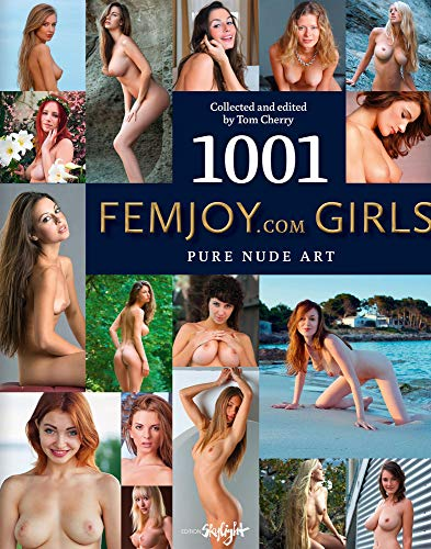 1001 Femjoy.com Girls: Pure Nude Art. Collected and edited by Tom Cherry. Englisch/Deutsche Originalausgabe.