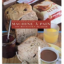 100 Recettes plaisir à la machine à pain