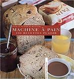 100 recettes plaisir ? la machine ? pain