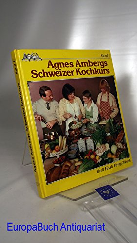 Agnes Ambergs Schweizer Kochkurs Band 1
