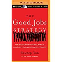 The Good Jobs Strategy: How the Smartest Companies Invest in Employees to Lower Costs & Boost Profits