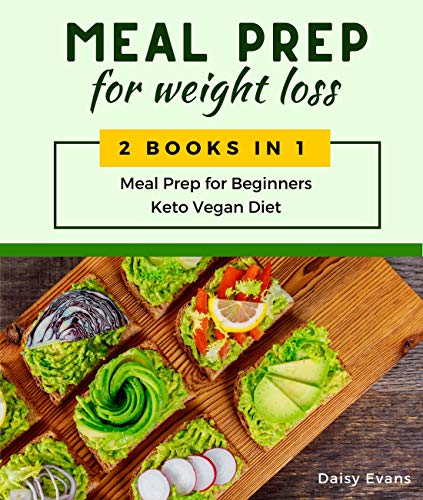 Meal Prep for Weight Loss: 2 Books in 1: Meal Prep for Beginners & Keto Vegan Diet. Lose Weight the Healthy Way with Delicious Low-Carb Recipes and the ... of Intermittent Fasting (English Edition)