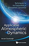 Applicable Atmospheric Dynamics: Techniques for the Exploration of Atmospheric Dynamics - Istvan Szunyogh