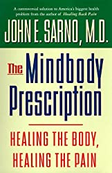 The Mindbody Prescription: Healing the Body, Healing the Pain by John E. Sarno (1998-04-01)