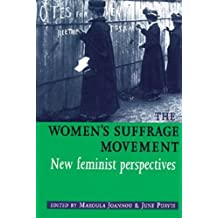 The Women's Suffrage Movement: New Feminist Perspectives