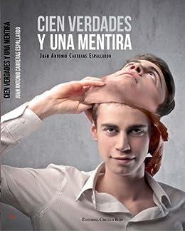 Cien verdades y una mentira eBook: Espallardo, Juan Antonio ...