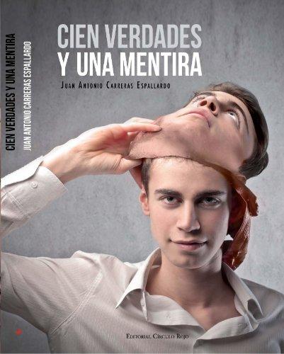 Descargar Libro Cien verdades y una mentira de Juan Antonio Carreras Espallardo