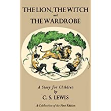Lion, the Witch and the Wardrobe: A Celebration of the First Edition (Chronicles of Narnia, Band 2)