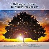 Heilung und Frieden für Mutter Erde und uns