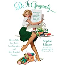 Do It Gorgeously: How to Make Less Toxic, Less Expensive, and More Beautiful Products (English Edition)