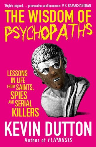 The Wisdom of Psychopaths by Kevin Dutton (2013-09-12)