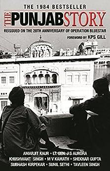 The Punjab Story by [Kaur, Amarjit, Aurora, Lt Gen Jagjit Singh, Singh, Khushwant, Kamanth, MV, Gupta, Shekhar, Kirpekar, Subhash, Sethi, Sunil, Singh, Tavleen]