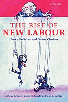 The Rise of New Labour: Party Policies and Voter Choices by [Heath, Anthony F., Jowell, Roger M., Curtice, John K.]