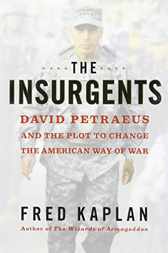 The Insurgents: David Petraeus and the Plot to Change the American Way of War by Fred Kaplan (Jan 2 2013)