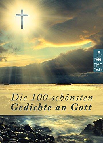 Die 100 schönsten Gedichte an Gott  - Deutsche Klassiker über Gott. Christliche Balladen, poetische Gebete, religiöse Gedanken und geistliche Hymnen (Illustrierte Ausgabe)
