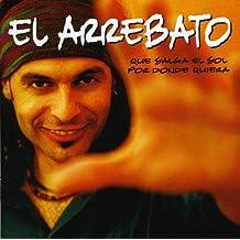 Que Salga El Sol Por Donde Quiera by El Arrebato (2005-05-02)