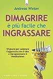 eBook Gratis da Scaricare Dimagrire e piu facile che ingrassare 10 giorni per cambiare l approccio con il cibo e riprogrammare il metabolismo Salute benessere e psiche (PDF,EPUB,MOBI) Online Italiano