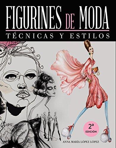 Figurines de moda. Técnicas y estilos (Espacio De Diseño) por Anna María López López