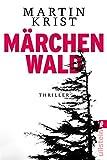Märchenwald: Thriller von Martin Krist