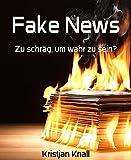 Fake News: Zu schräg, um wahr zu sein?