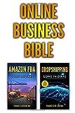 ONLINE BUSINESS Bible: Guadagnare online su Internet con Dropshipping, Amazon FBA, Shopify, Affiliazioni, Trading, Opzioni Binarie e ottenere un passive income con l'online marketing su Internet