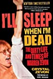 I'll Sleep When I'm Dead: The Dirty Life and Times of Warren Zevon: The Life and Times of Warren Zevon by Zevon, Crystal (April 7, 2008) Paperback