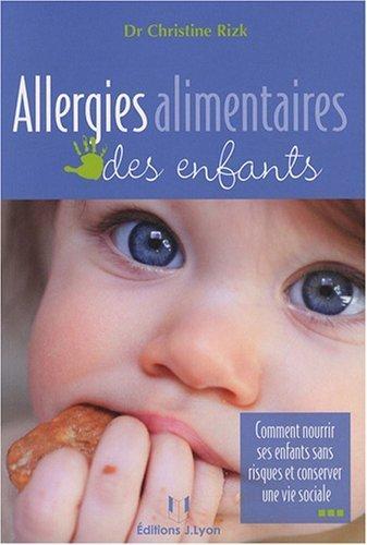 Allergies alimentaires des enfants : Comment nourrir ses enfants sans risques et conserver une vie sociale de Christine Rizk (8 septembre 2008) Broch