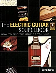 Electric Guitar Sourcebook - How to Find the Sounds You Like Book/CD (Softcover) by Dave Hunter (2006-03-01)