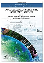 Large-Scale Machine Learning in the Earth Sciences (Chapman & Hall/CRC Data Mining and Knowledge Discovery Series)