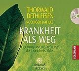 Krankheit als Weg: Deutung und Be-Deutung der Krankheitsbilder - Thorwald Dethlefsen