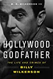 Hollywood Godfather: The Life and Crimes of Billy Wilkerson