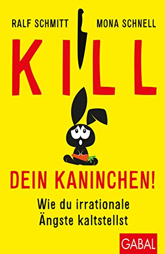 Kill dein Kaninchen!: Wie du irrationale Ängste kaltstellst (Dein Leben) (German Edition) par Mona Schnell
