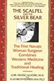 The Scalpel and the Silver Bear: The First Navajo Woman Surgeon Combines Western Medicine and Traditional Healing