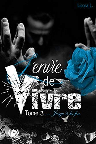 Jusqu'à la fin: Une saga romantique (L'envie de vivre t. 3) par Licora L.