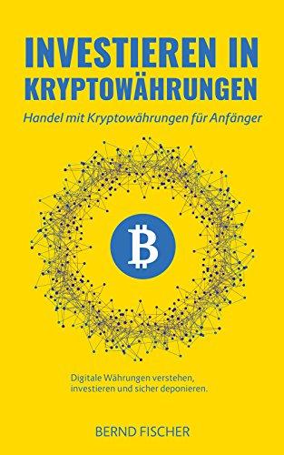 Investieren in Kryptowährungen: Handel mit Kryptowährungen für Anfänger Digitale Währungen verstehen, investieren und sicher deponieren (Wallet Braves)
