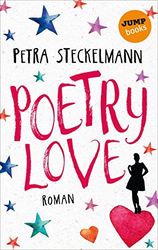 Poetry Love: Roman mit exklusiven Slam-Texten von Scharri und David Grashoff von [Steckelmann, Petra]